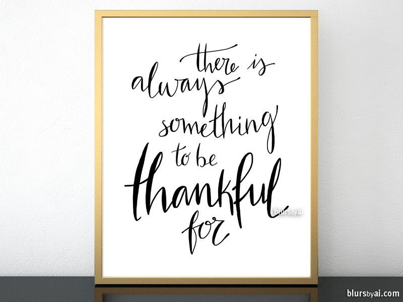 There is always something to be thankful for quote art