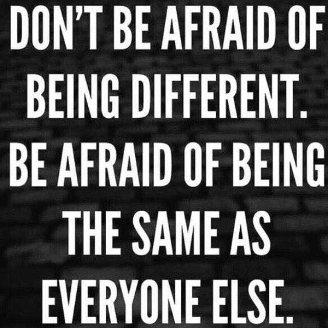 Don T Be Afraid Of Being Different Be Afraid Of Being The Same As Everyone Else Quotes And Notes Life Hack Quotes Average Quotes