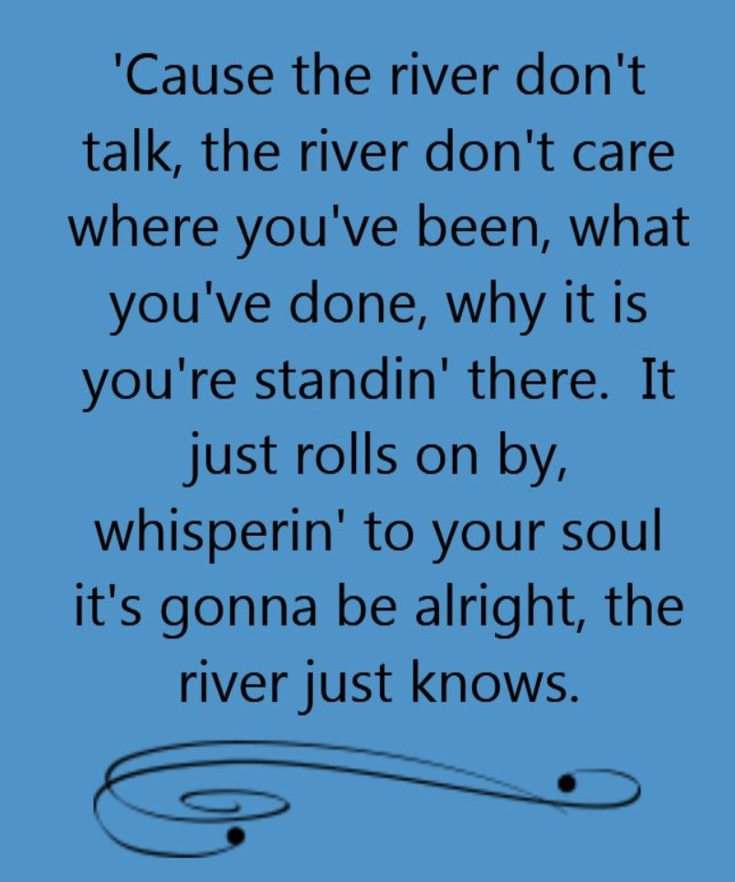 Lyric lyrics to down to the river : Rodney Atkins - The River Just Knows - song lyrics, song quotes ...