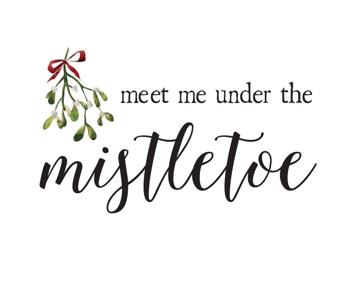 Meet Me Under The Mistletoe 8x10 Print Under The Mistletoe Mistletoe Quote Mistletoe Print