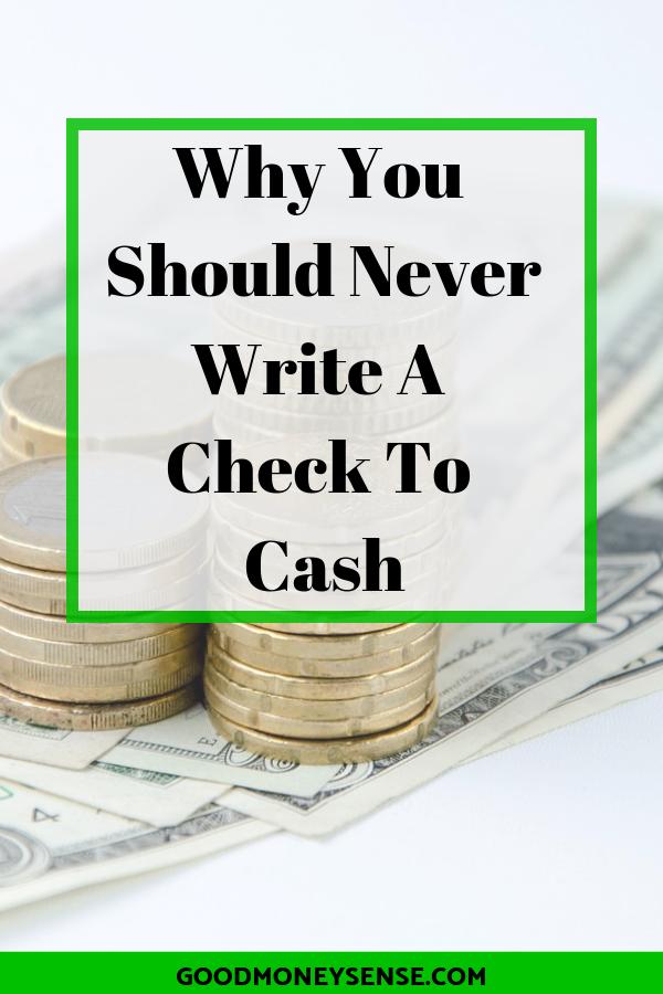 Why You Should Never Write A Check For Cash Good Money Sense Money Sense Money Advice Smart Money