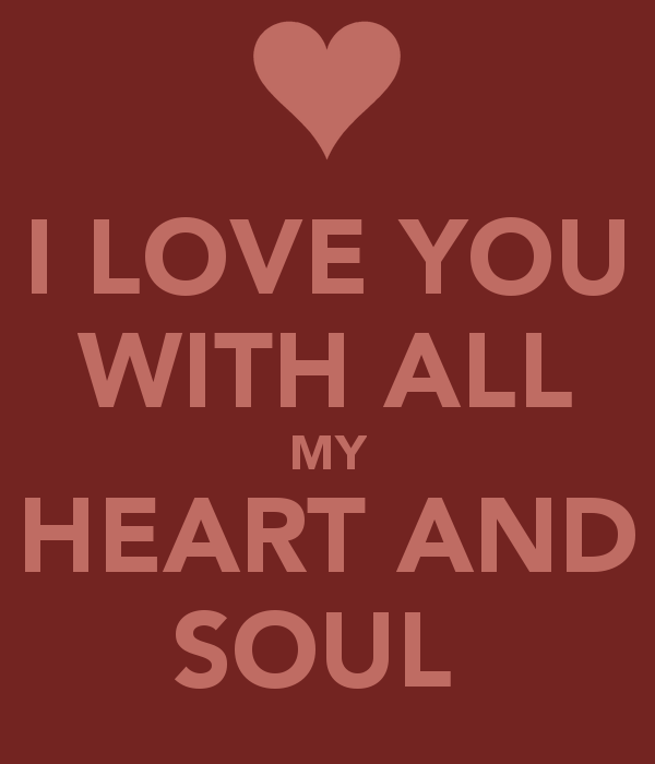 I Love You With All My Heart And Soul I Love You Images My Love With All My Heart