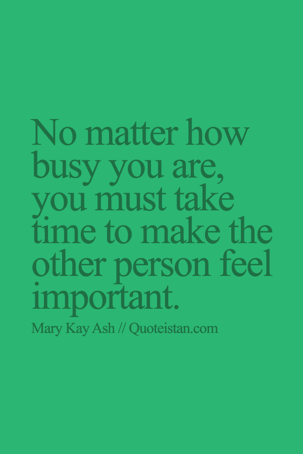 No Matter How Busy You Are You Must Take Time To Make The Other