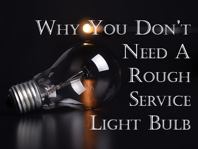 May 3 Why You Don't Need a Rough Service Light Bulb