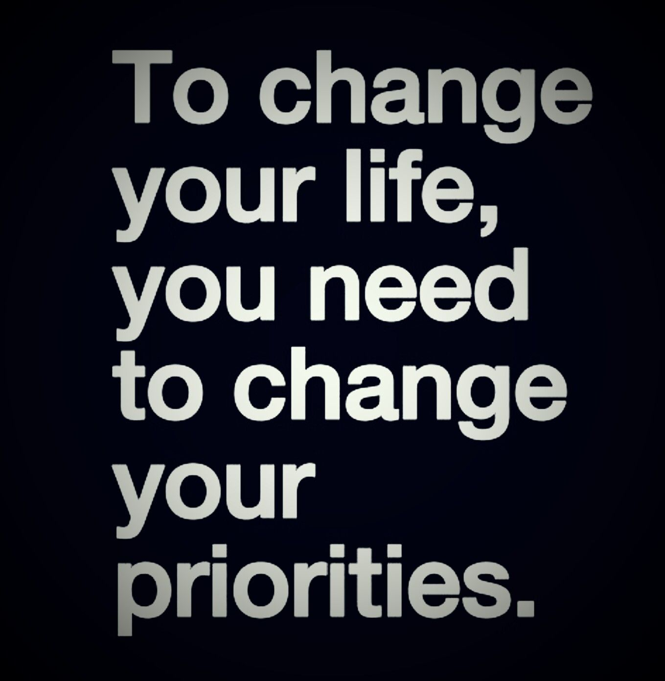 To Change Life, Change Priorities.
