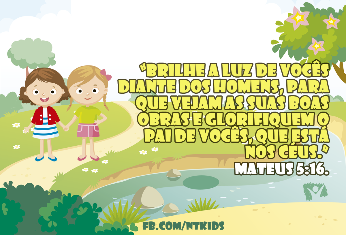 Versinho pras crianças decorarem <3 Mateus 5:16