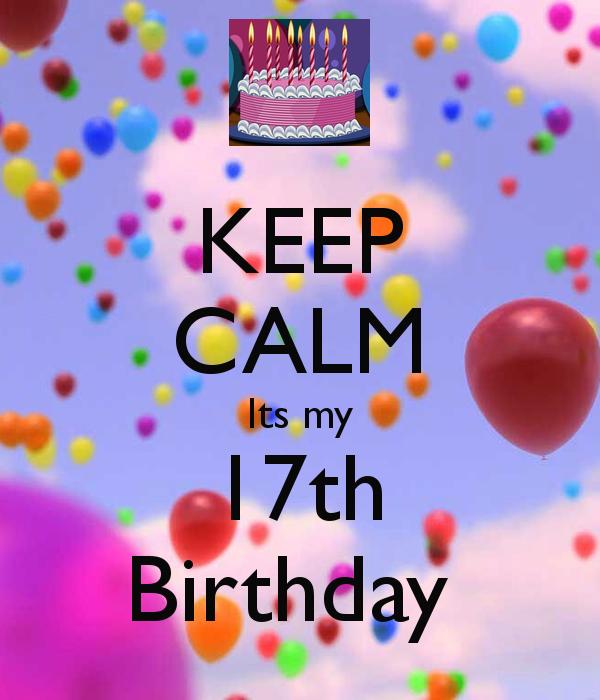 keep calm its my 17th birthday best wishes pinterest 17 birthday