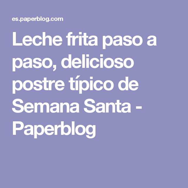Leche frita paso a paso, delicioso postre típico de Semana Santa - Paperblog