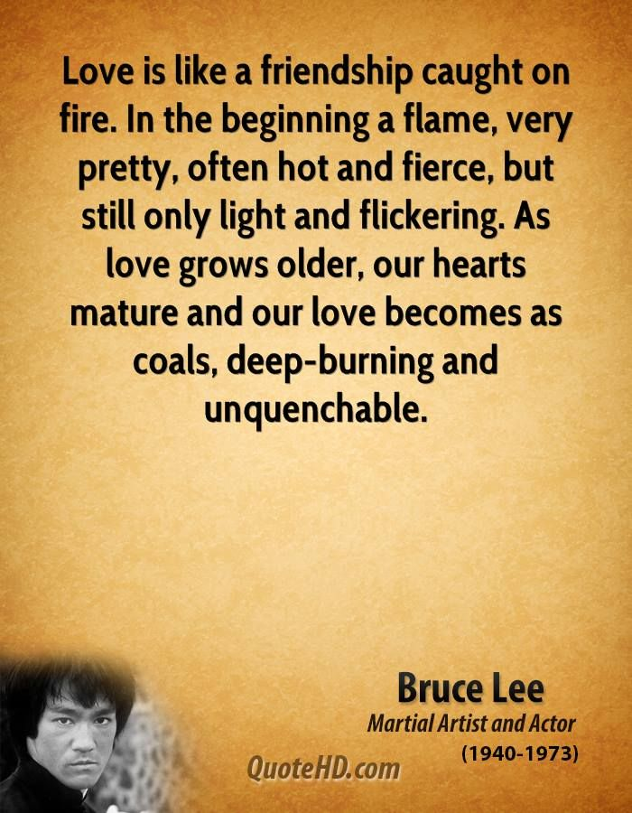 Love Quotes Love Is Like A Friendship Caught On Fire Description From Quotesgram Com I Searched For This On Bing Bruce Lee Quotes Actor Quotes Love Quotes