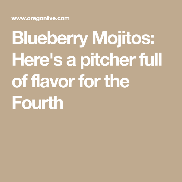 Blueberry Mojitos: Here's a pitcher full of flavor for the Fourth