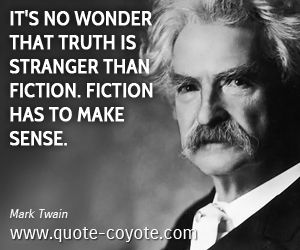 Image result for truth is stranger than fiction quote