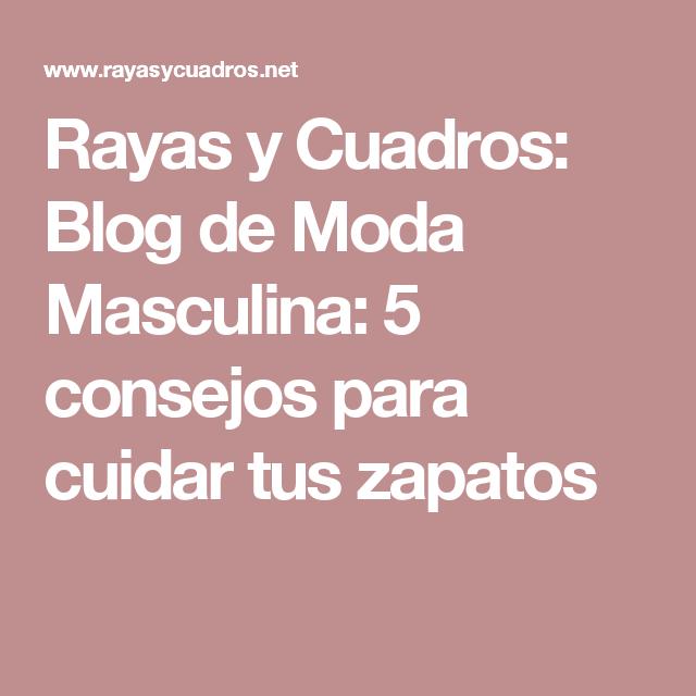 Rayas y Cuadros: Blog de Moda Masculina: 5 consejos para cuidar tus zapatos