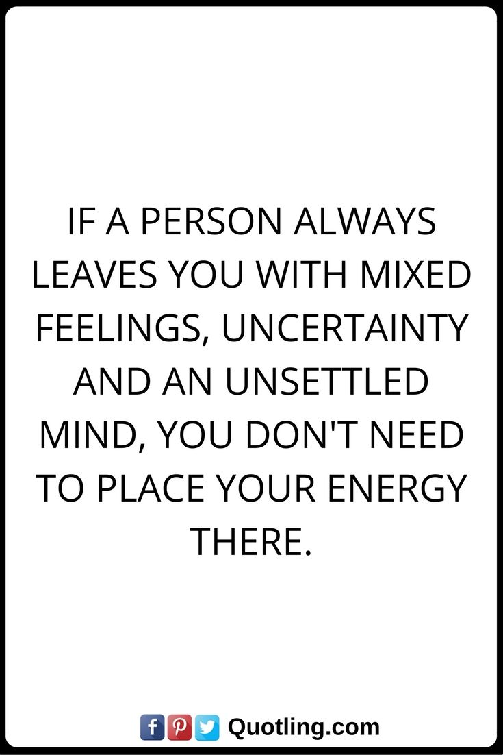 Feelings Quotes If A Person Always Leaves You With Mixed Feelings
