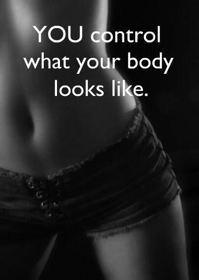 """Gran verdad!! """"You control what your body looks like"""""""