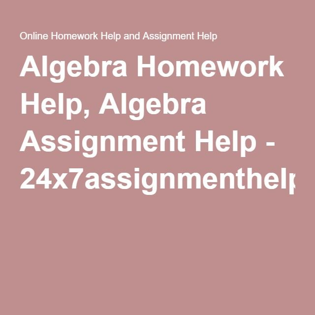 algebra homework help algebra assignment help  algebra homework help algebra assignment help 24x7assignmenthelp com
