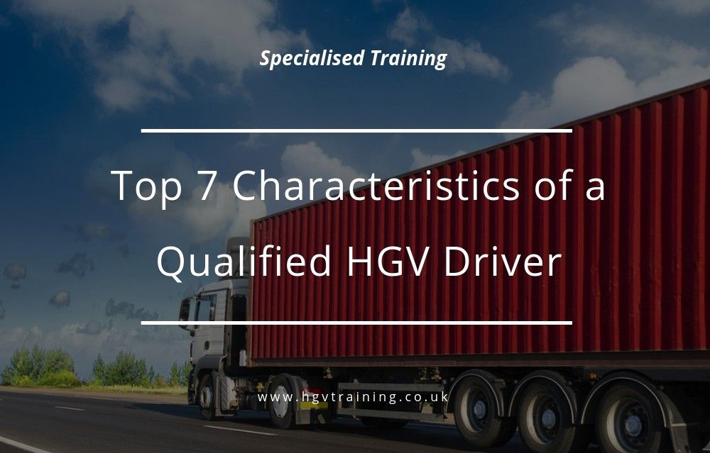 Top 7 Characteristics Of A Qualified Hgv Driver Stress