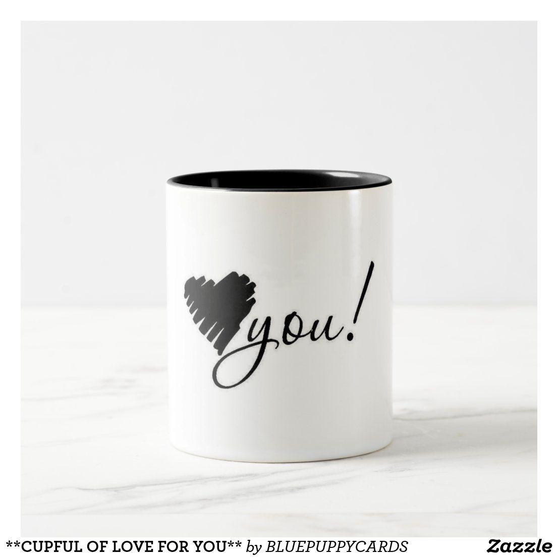 **CUPFUL OF LOVE FOR YOU** Two-Tone COFFEE MUG | Zazzle.com