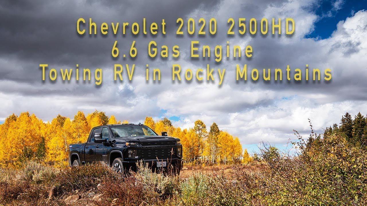 2020 Chevrolet 2500hd 6 6 Gas Engine Pulling An Rv In The Rocky Mountains Chevrolet Rocky Mountains Chevy 2500hd