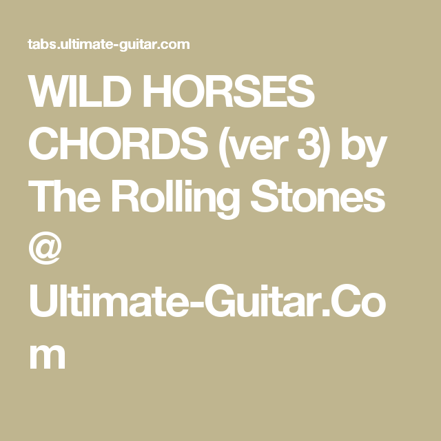 WILD HORSES CHORDS (ver 3) by The Rolling Stones @ Ultimate-Guitar ...