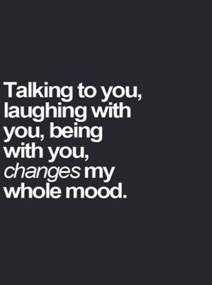 Talking To You Laughing With You Being With You Changes My Whole Mood Galaxies Vibes Boyfriend Quotes Relationship Quotes Inspirational Quotes