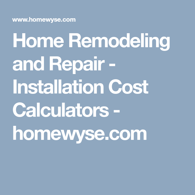 home remodeling and repair installation cost calculators