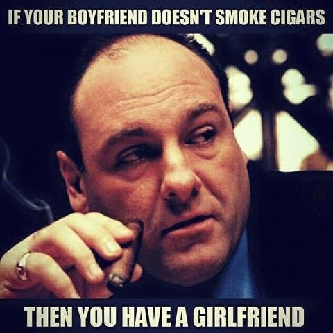 Real men smoke cigars.Take it from Tony.