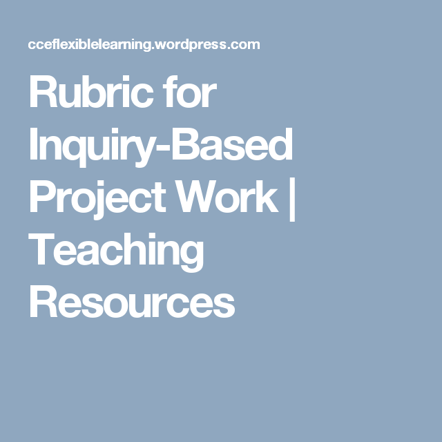Rubric For Inquiry Based Project Work Inquiry Based Learning