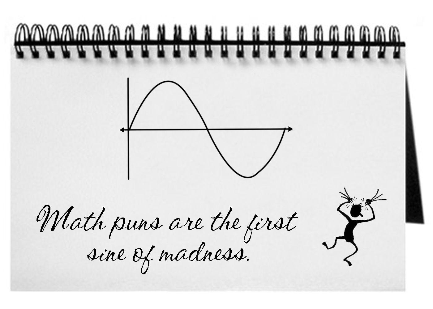 8f449ee4 Math puns are the first sine of madness.   Math!   Math puns, Math ...