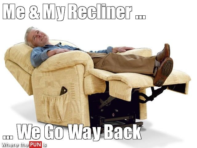 Pin By Martha Banning On Fun Recliner Chair Recliner Punny Puns