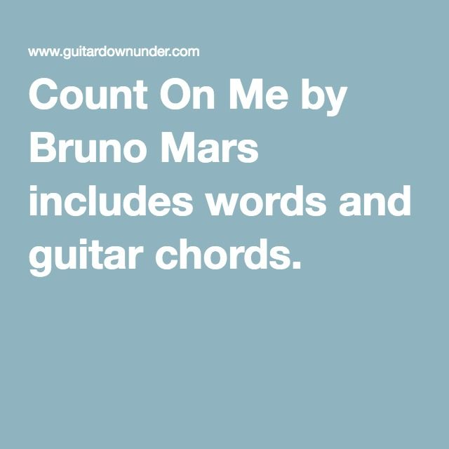 Count On Me by Bruno Mars includes words and guitar chords. | Guitar ...