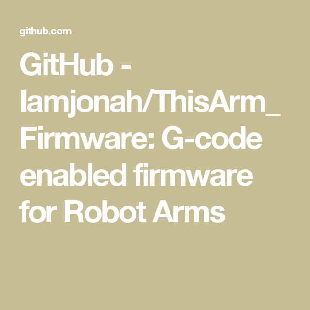 GitHub - lamjonah/ThisArm_Firmware: G-code enabled firmware for