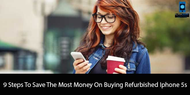 9 Steps To Save The Most Money On Buying Refurbished