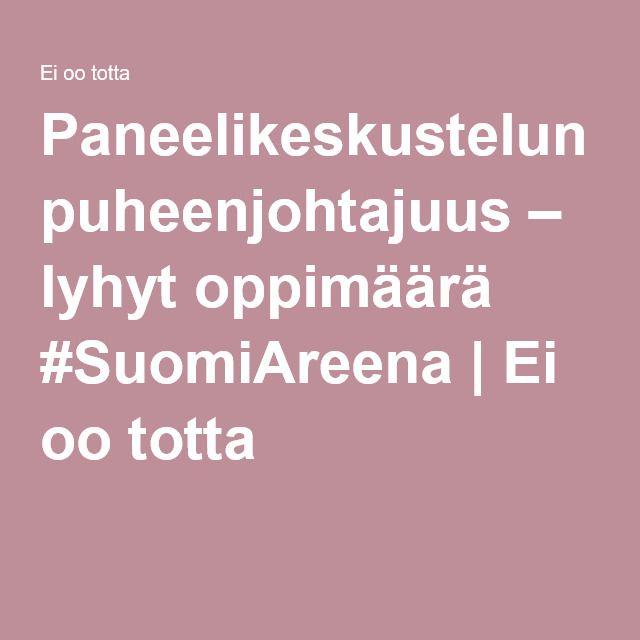 Paneelikeskustelun puheenjohtajuus – lyhyt oppimäärä #SuomiAreena | Ei oo totta