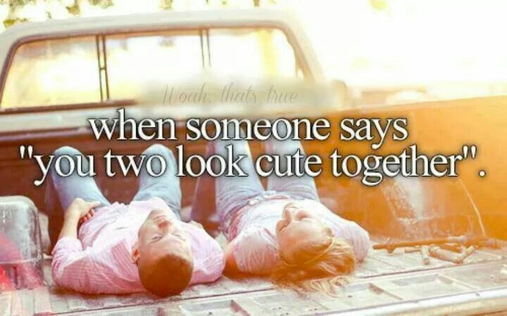 """When someone says """"you two look cute together""""."""