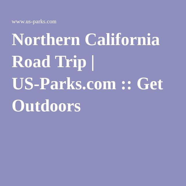 Northern California Road Trip | US-Parks.com :: Get Outdoors