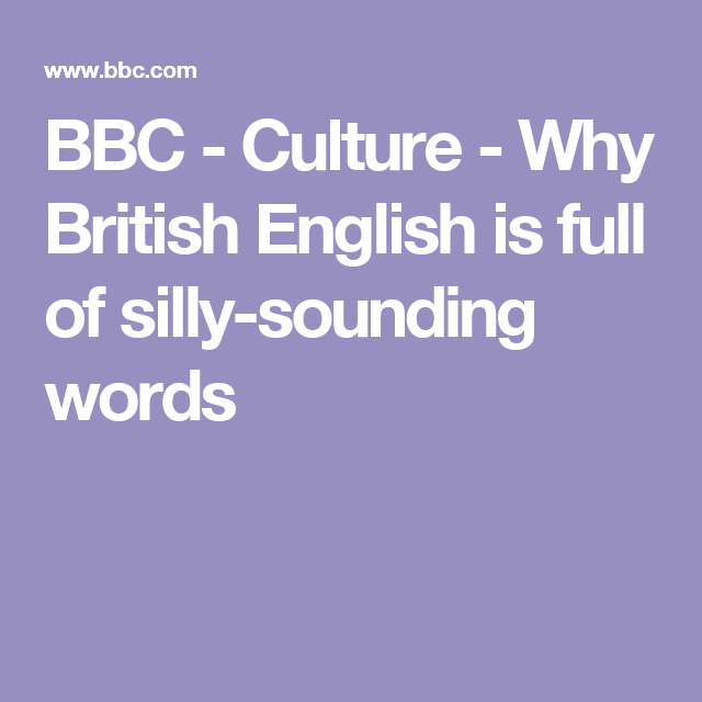 BBC - Culture - Why British English is full of silly-sounding words
