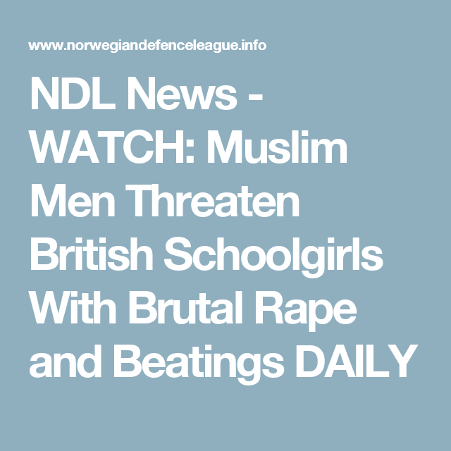 NDL News  - WATCH: Muslim Men Threaten British Schoolgirls With Brutal Rape and Beatings DAILY