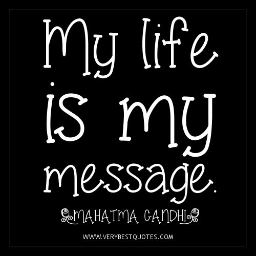 Incroyable Gandhi Quotes, My Life Is My Message. What Does Your Message Say?