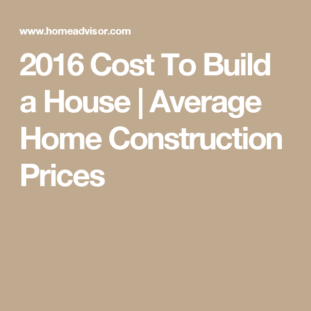 2016 Cost To Build A House Average Home Construction Prices