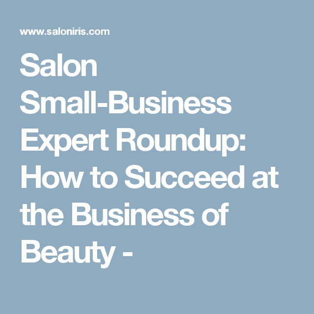 Salon Small-Business Expert Roundup: How to Succeed at the Business of Beauty -