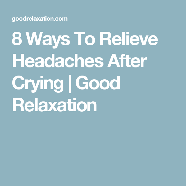How to heal a headache from crying