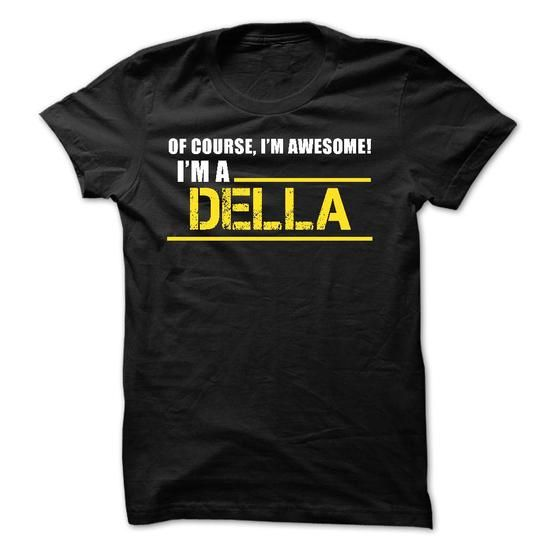 Of Course Im Awesome Im a DELLA - #hoodies for men #sweatshirts for women. CHEAP PRICE => https://www.sunfrog.com/Names/Of-Course-Im-Awesome-Im-a-DELLA-55264783-Guys.html?id=60505