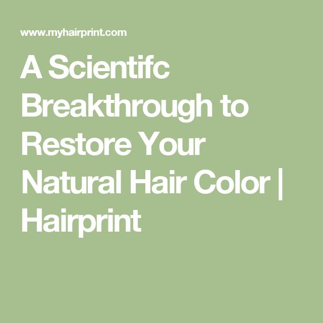A Scientifc Breakthrough To Restore Your Natural Hair Color