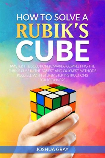 How To Solve A Rubik's Cube Master The Solution Towards