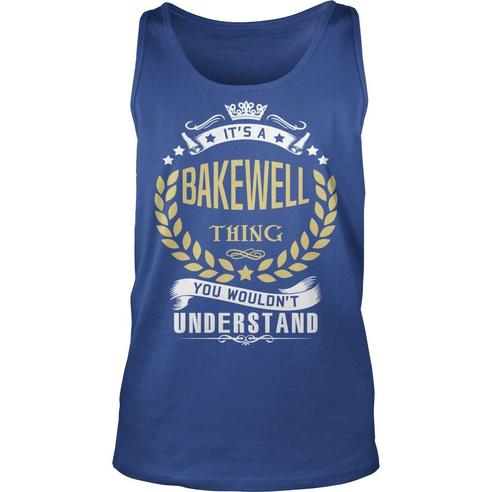 BAKEWELL .Its a BAKEWELL Thing You Wouldnt Understand - BAKEWELL Shirt, BAKEWELL Hoodie, BAKEWELL Hoodies, BAKEWELL Year, BAKEWELL Name, BAKEWELL Birthday #gift #ideas #Popular #Everything #Videos #Shop #Animals #pets #Architecture #Art #Cars #motorcycles #Celebrities #DIY #crafts #Design #Education #Entertainment #Food #drink #Gardening #Geek #Hair #beauty #Health #fitness #History #Holidays #events #Home decor #Humor #Illustrations #posters #Kids #parenting #Men #Outdoors #Photography…