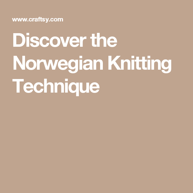 Discover the Norwegian Knitting Technique