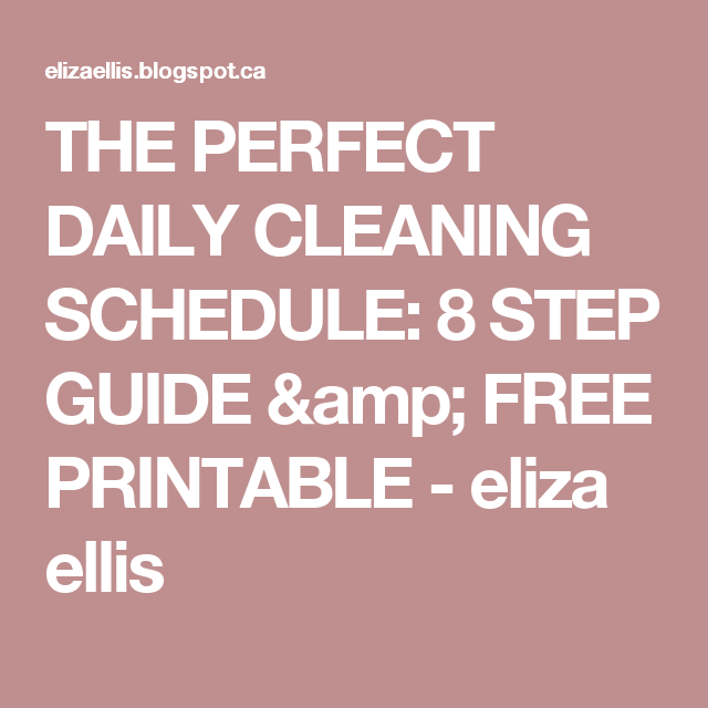 THE PERFECT DAILY CLEANING SCHEDULE: 8 STEP GUIDE & FREE PRINTABLE - eliza ellis