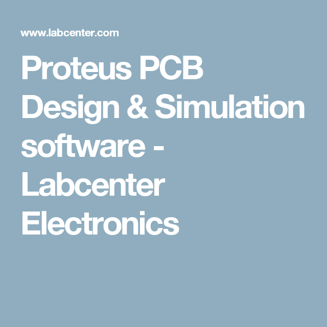 Proteus PCB Design & Simulation software - Labcenter Electronics ...