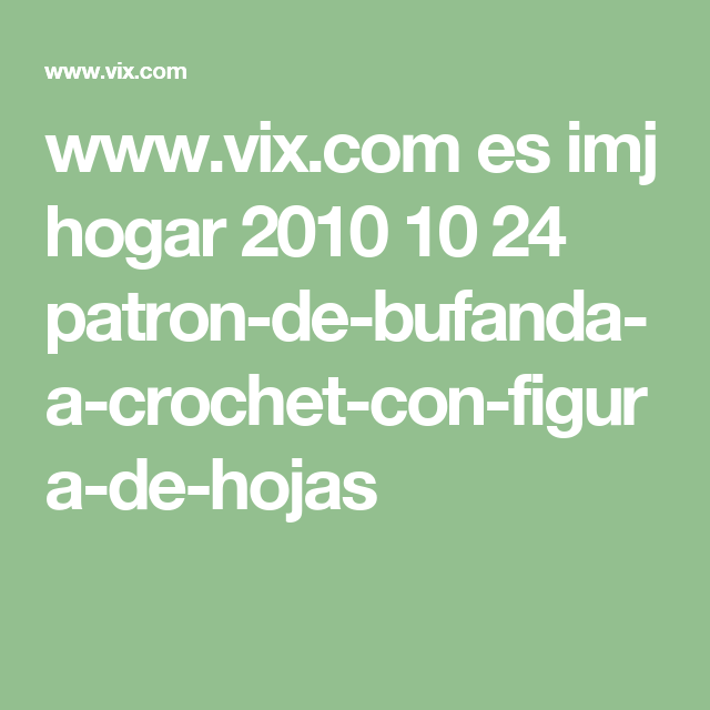 Patrón de bufanda a crochet con figura de hojas | Patrones de ...