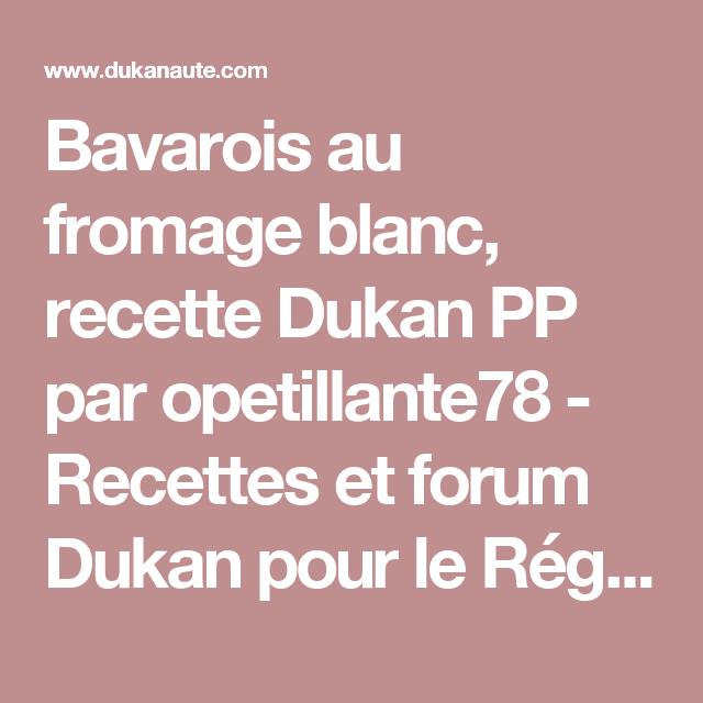 Bavarois au fromage blanc, recette Dukan PP par opetillante78 - Recettes et forum Dukan pour le Régime Dukan